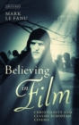 Believing in Film : Christianity and Classic European Cinema - Book