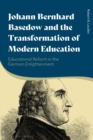 Johann Bernhard Basedow and the Transformation of Modern Education : Educational Reform in the German Enlightenment - eBook