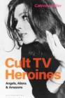 Cult TV Heroines : Angels, Aliens and Amazons - eBook