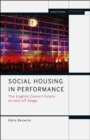 Social Housing in Performance : The English Council Estate on and off Stage - Book