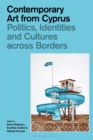 Contemporary Art from Cyprus : Politics, Identities, and Cultures across Borders - eBook
