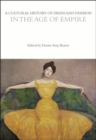 A Cultural History of Dress and Fashion in the Age of Empire - Book