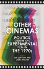 Other Cinemas : Politics, Culture and Experimental Film in the 1970s - Book