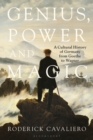 Genius, Power and Magic : A Cultural History of Germany from Goethe to Wagner - Book