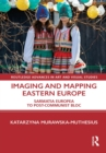Imaging and Mapping Eastern Europe : Sarmatia Europea to Post-Communist Bloc - eBook