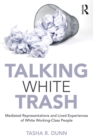 Talking White Trash : Mediated Representations and Lived Experiences of White Working-Class People - eBook