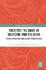 Treating the Body in Medicine and Religion : Jewish, Christian, and Islamic Perspectives - eBook