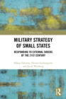 Military Strategy of Small States : Responding to External Shocks of the 21st Century - eBook