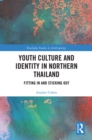 Youth Culture and Identity in Northern Thailand : Fitting In and Sticking Out - eBook