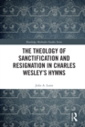 The Theology of Sanctification and Resignation in Charles Wesley's Hymns - eBook