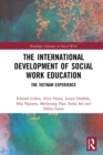 The International Development of Social Work Education : The Vietnam Experience - eBook