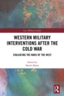 Western Military Interventions After The Cold War : Evaluating the Wars of the West - eBook