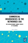 Commercial Insurgencies in the Networked Era : The Revolutionary Armed Forces of Colombia - eBook
