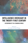 Intelligence Oversight in the Twenty-First Century : Accountability in a Changing World - eBook