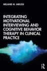 Integrating Motivational Interviewing and Cognitive Behavior Therapy in Clinical Practice - eBook