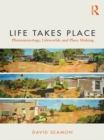 Life Takes Place : Phenomenology, Lifeworlds, and Place Making - eBook