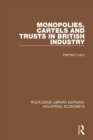 Monopolies, Cartels and Trusts in British Industry - eBook