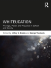 Whiteucation : Privilege, Power, and Prejudice in School and Society - eBook