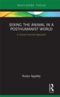 Sexing the Animal in a Post-Humanist World : A Critical Feminist Approach - eBook