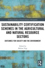 Sustainability Certification Schemes in the Agricultural and Natural Resource Sectors : Outcomes for Society and the Environment - eBook