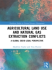 Agricultural Land Use and Natural Gas Extraction Conflicts : A Global Socio-Legal Perspective - eBook