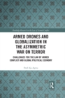 Armed Drones and Globalization in the Asymmetric War on Terror : Challenges for the Law of Armed Conflict and Global Political Economy - eBook