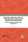 Policies and Politics in Malaysian Education : Education Reforms, Nationalism and Neoliberalism - eBook