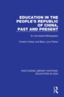 Education in the People's Republic of China, Past and Present : An Annotated Bibliography - eBook