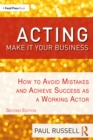 Acting: Make It Your Business : How to Avoid Mistakes and Achieve Success as a Working Actor - eBook