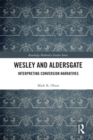 Wesley and Aldersgate : Interpreting Conversion Narratives - eBook