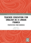 Teacher Education for English as a Lingua Franca : Perspectives from Indonesia - eBook