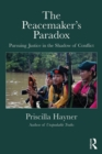 The Peacemaker's Paradox : Pursuing Justice in the Shadow of Conflict - eBook