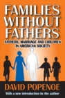 Families without Fathers : Fatherhood, Marriage and Children in American Society - eBook