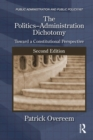The Politics-Administration Dichotomy : Toward a Constitutional Perspective, Second Edition - eBook