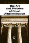 The Art and Practice of Court Administration - eBook