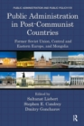 Public Administration in Post-Communist Countries : Former Soviet Union, Central and Eastern Europe, and Mongolia - eBook