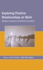 Exploring Positive Relationships at Work : Building a Theoretical and Research Foundation - eBook