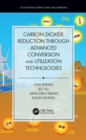 Carbon Dioxide Reduction through Advanced Conversion and Utilization Technologies - eBook