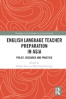 English Language Teacher Preparation in Asia : Policy, Research and Practice - eBook