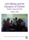 John Wesley and the Education of Children : Gender, Class and Piety - eBook