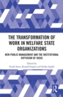 The Transformation of Work in Welfare State Organizations : New Public Management and the Institutional Diffusion of Ideas - eBook