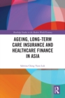 Ageing, Long-term Care Insurance and Healthcare Finance in Asia - eBook