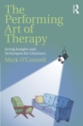 The Performing Art of Therapy : Acting Insights and Techniques for Clinicians - eBook