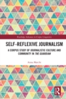 Self-Reflexive Journalism : A Corpus Study of Journalistic Culture and Community in the Guardian - eBook
