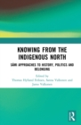 Knowing from the Indigenous North : Sami Approaches to History, Politics and Belonging - eBook