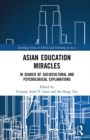 Asian Education Miracles : In Search of Sociocultural and Psychological Explanations - eBook