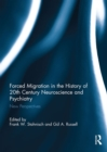 Forced Migration in the History of 20th Century Neuroscience and Psychiatry : New Perspectives - eBook