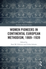 Women Pioneers in Continental European Methodism, 1869-1939 - eBook