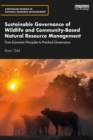 Sustainable Governance of Wildlife and Community-Based Natural Resource Management : From Economic Principles to Practical Governance - eBook