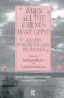 When All the Friends Have Gone : A Guide for Aftercare Providers - eBook